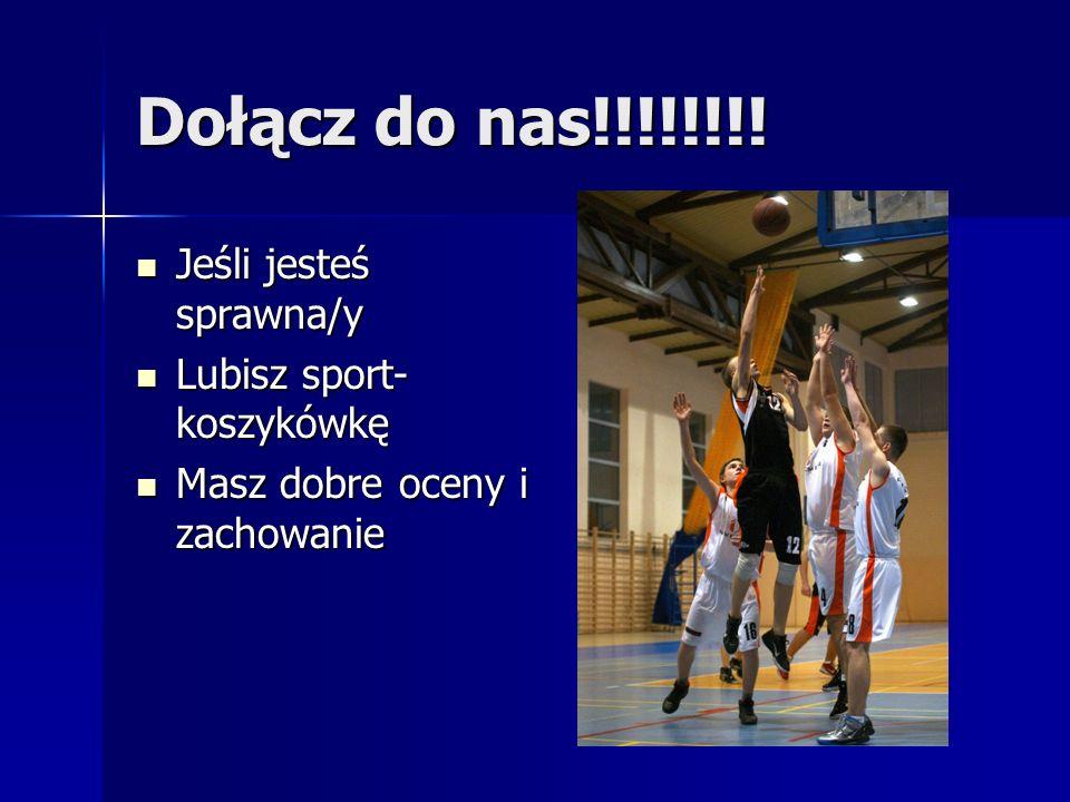 Dołącz do nas!!!!!!!! Jeśli jesteś sprawna/y Jeśli jesteś sprawna/y Lubisz sport- koszykówkę Lubisz sport- koszykówkę Masz dobre oceny i zachowanie Ma