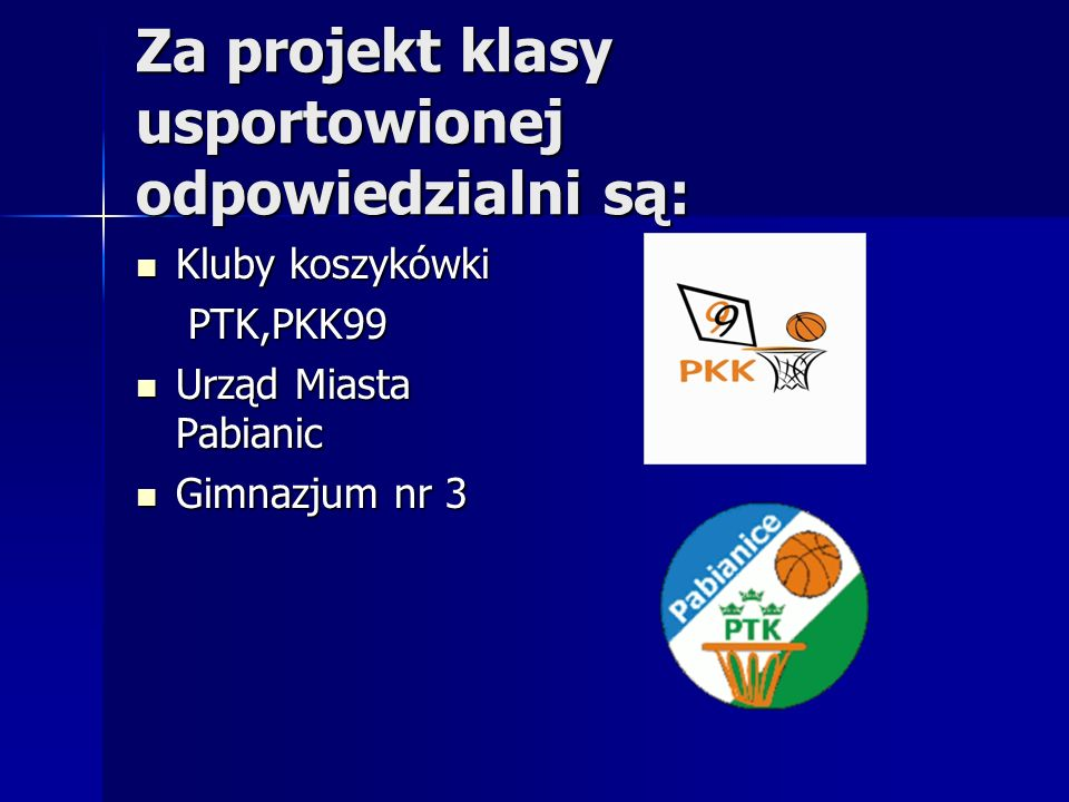 Za projekt klasy usportowionej odpowiedzialni są: Kluby koszykówki Kluby koszykówki PTK,PKK99 PTK,PKK99 Urząd Miasta Pabianic Urząd Miasta Pabianic Gi