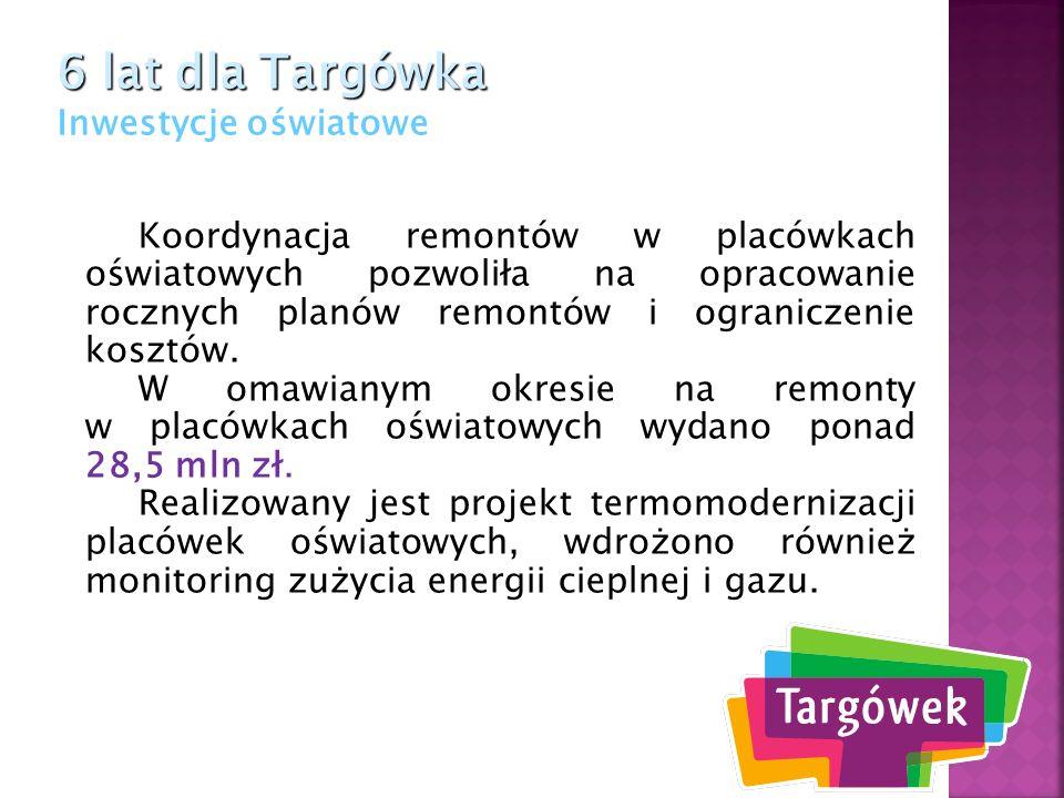 6 lat dla Targówka 6 lat dla Targówka Inwestycje oświatowe Koordynacja remontów w placówkach oświatowych pozwoliła na opracowanie rocznych planów remo