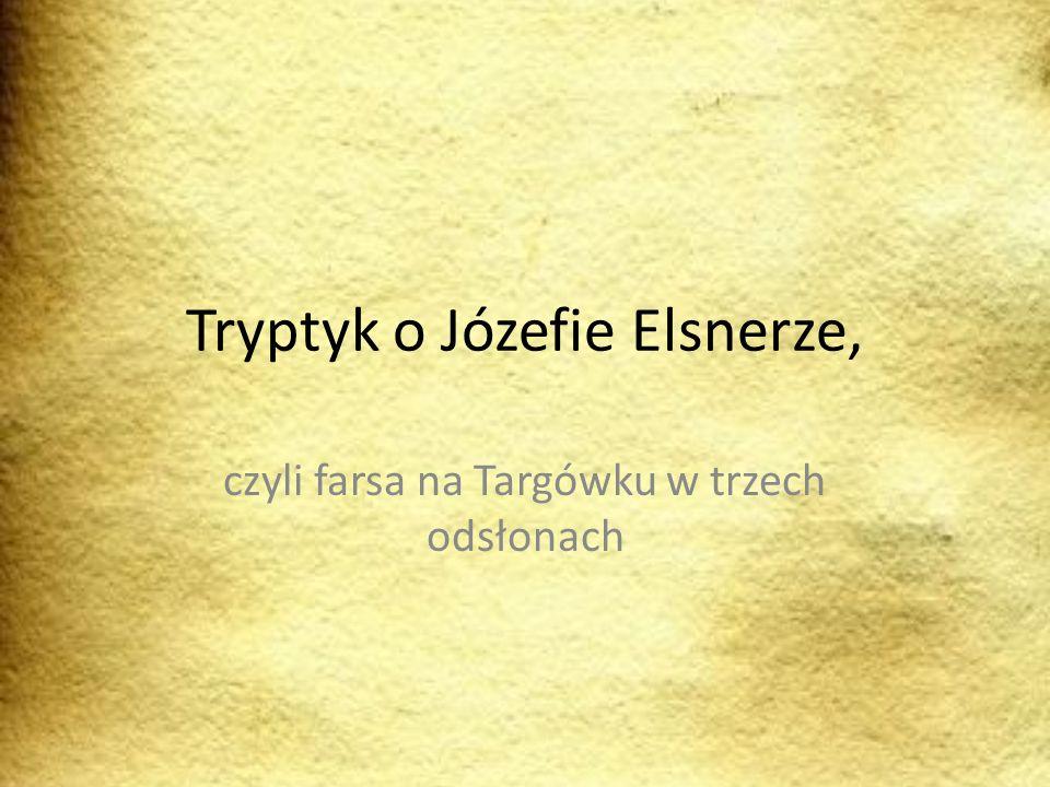 Tryptyk o Józefie Elsnerze, czyli farsa na Targówku w trzech odsłonach