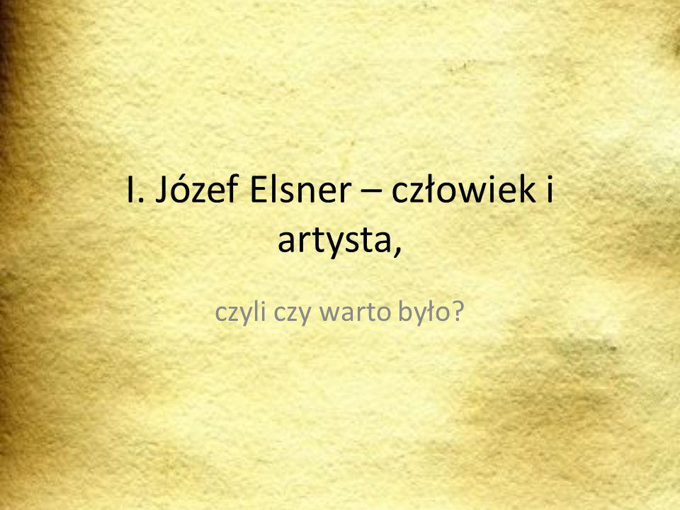 I. Józef Elsner – człowiek i artysta, czyli czy warto było?