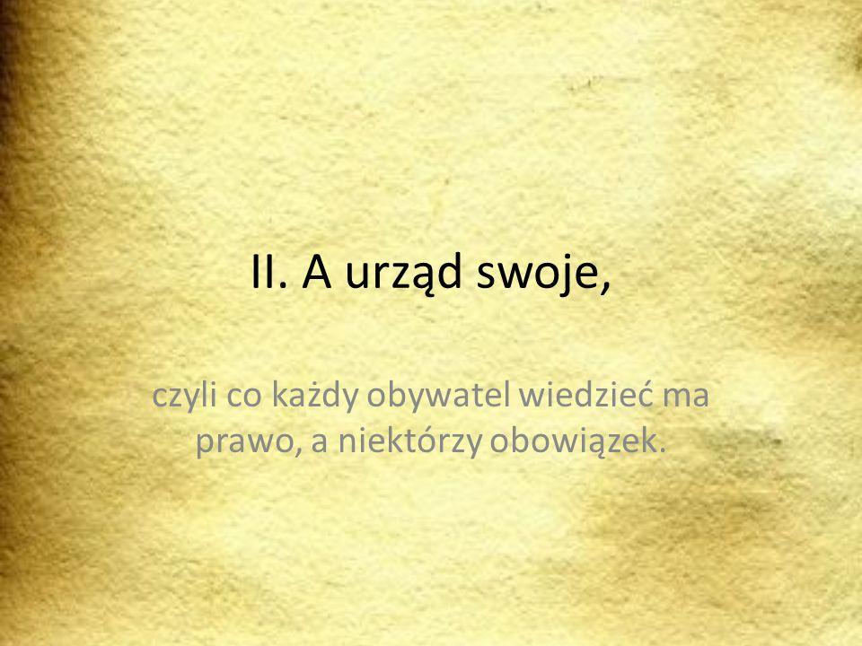 II. A urząd swoje, czyli co każdy obywatel wiedzieć ma prawo, a niektórzy obowiązek.