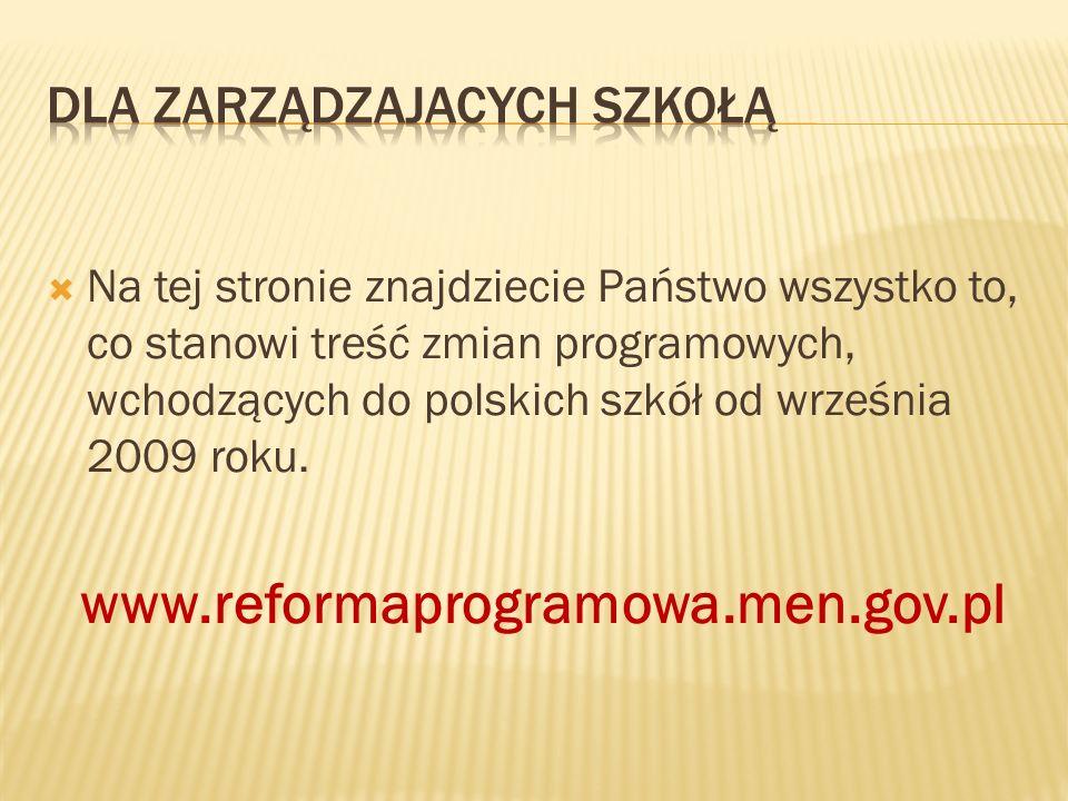 Na tej stronie znajdziecie Państwo wszystko to, co stanowi treść zmian programowych, wchodzących do polskich szkół od września 2009 roku. www.reformap