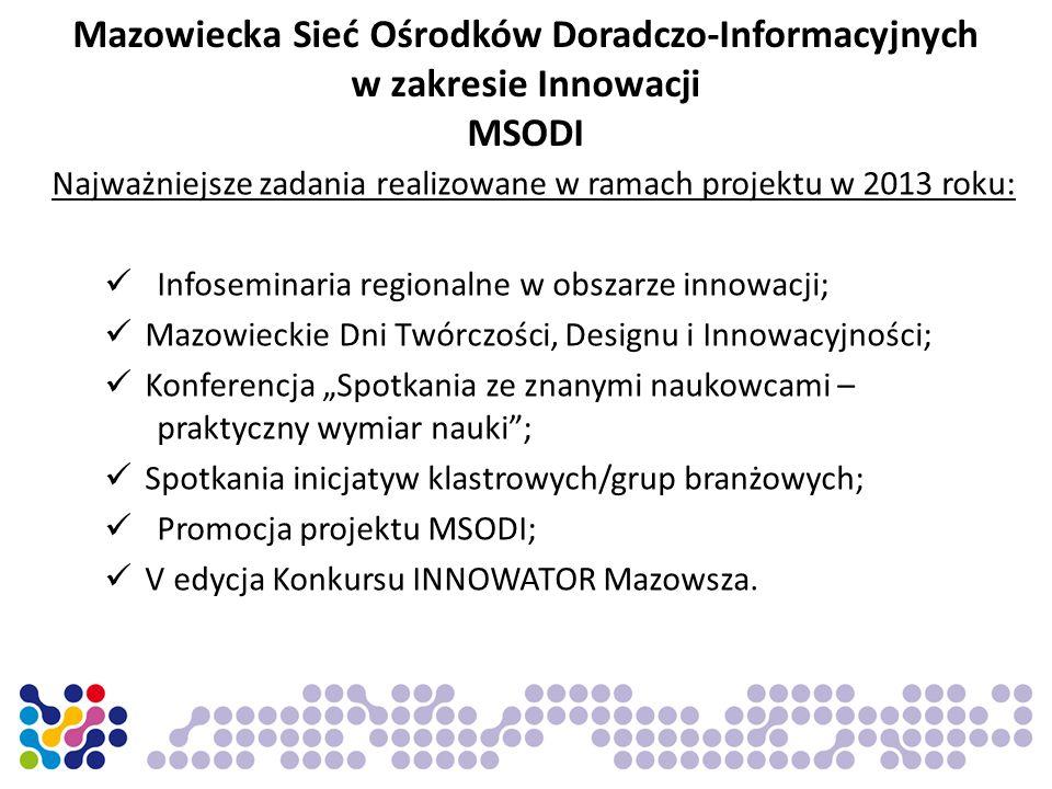 Mazowiecka Sieć Ośrodków Doradczo-Informacyjnych w zakresie Innowacji MSODI Najważniejsze zadania realizowane w ramach projektu w 2013 roku: Infosemin