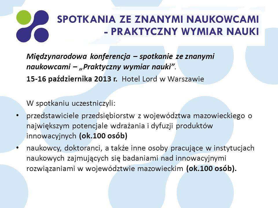 Międzynarodowa konferencja – spotkanie ze znanymi naukowcami – Praktyczny wymiar nauki. 15-16 października 2013 r. Hotel Lord w Warszawie W spotkaniu