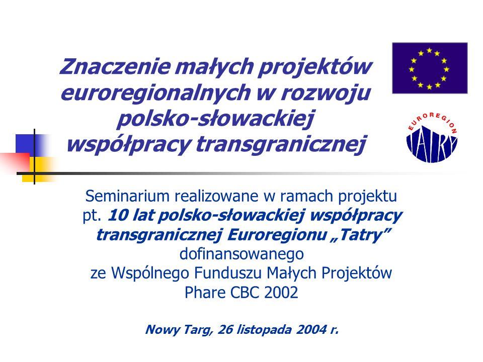 Związek Euroregion Tatry 2 Program seminarium Uroczyste otwarcie seminarium i wystawy Dziesięć lat Euroregionu Tatry - Wendelin Haber Przewodniczący Transgranicznego Związku Euroregion Tatry Geneza Funduszu Małych Projektów Phare CBC i polskie doświadczenia w jego realizacji - Aleksandra Warsztocka Władza Wdrażająca Program Współpracy Przygranicznej Phare