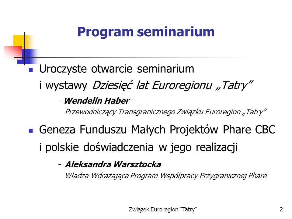Związek Euroregion Tatry 13 Podstawy prawne zarządzania Funduszem Program Współpracy Przygranicznej Polska-Słowacja Phare edycja 2003 Umowa zlecająca realizację zadania państwowego polegającego na realizacji małych projektów euroregionalnych w ramach Wspólnego Funduszu Małych Projektów finansowanego ze środków pomocowych Unii Europejskiej zawarta w dniu 30 kwietnia 2003 r.