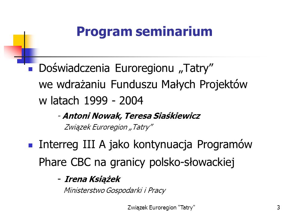 Związek Euroregion Tatry 4 Program seminarium Przerwa kawowa Prezentacja rezultatów wybranych projektów - Beneficjenci Degustacja polskiej i słowackiej kuchni regionalnej