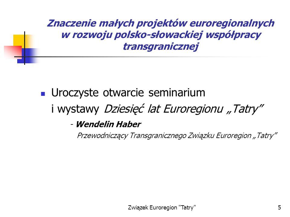 Związek Euroregion Tatry 26 Projekty zrealizowane w Euroregionie Tatry po stronie słowackiej 7projektów dofiansowanych z FMP PhareCBC 2000 o łącznej kwocie dofinansowania 161 810,60 euro.