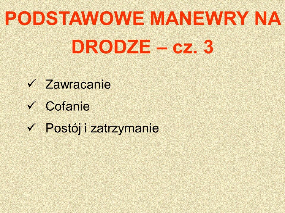 Zawracanie Cofanie Postój i zatrzymanie PODSTAWOWE MANEWRY NA DRODZE – cz. 3