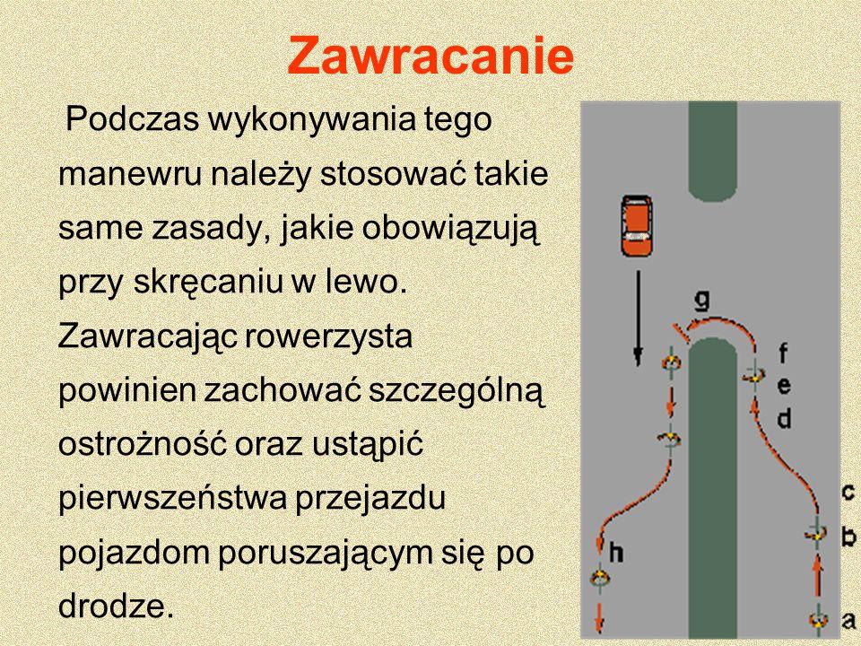 Podczas wykonywania tego manewru należy stosować takie same zasady, jakie obowiązują przy skręcaniu w lewo. Zawracając rowerzysta powinien zachować sz