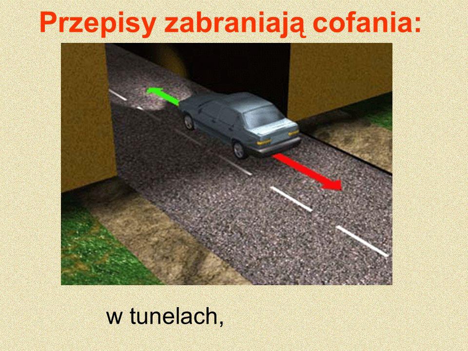 Przepisy zabraniają cofania: w tunelach,