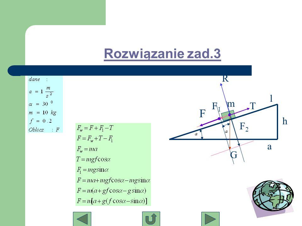 Rozwiązanie zad.3 m G F2F2 F1F1 R h l a T F
