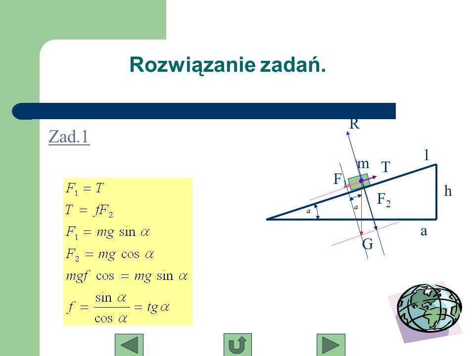 Rozwiązanie zadań. m G F2F2 F1F1 T R h l a Zad.1