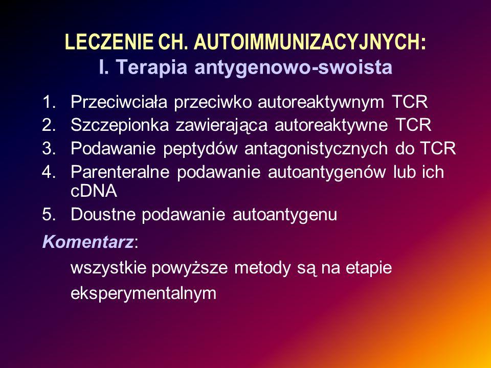 LECZENIE CH. AUTOIMMUNIZACYJNYCH : I. Terapia antygenowo-swoista 1.Przeciwciała przeciwko autoreaktywnym TCR 2.Szczepionka zawierająca autoreaktywne T