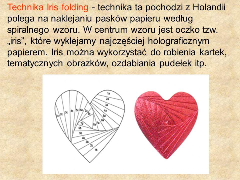 Technika Iris folding - technika ta pochodzi z Holandii polega na naklejaniu pasków papieru według spiralnego wzoru. W centrum wzoru jest oczko tzw. i