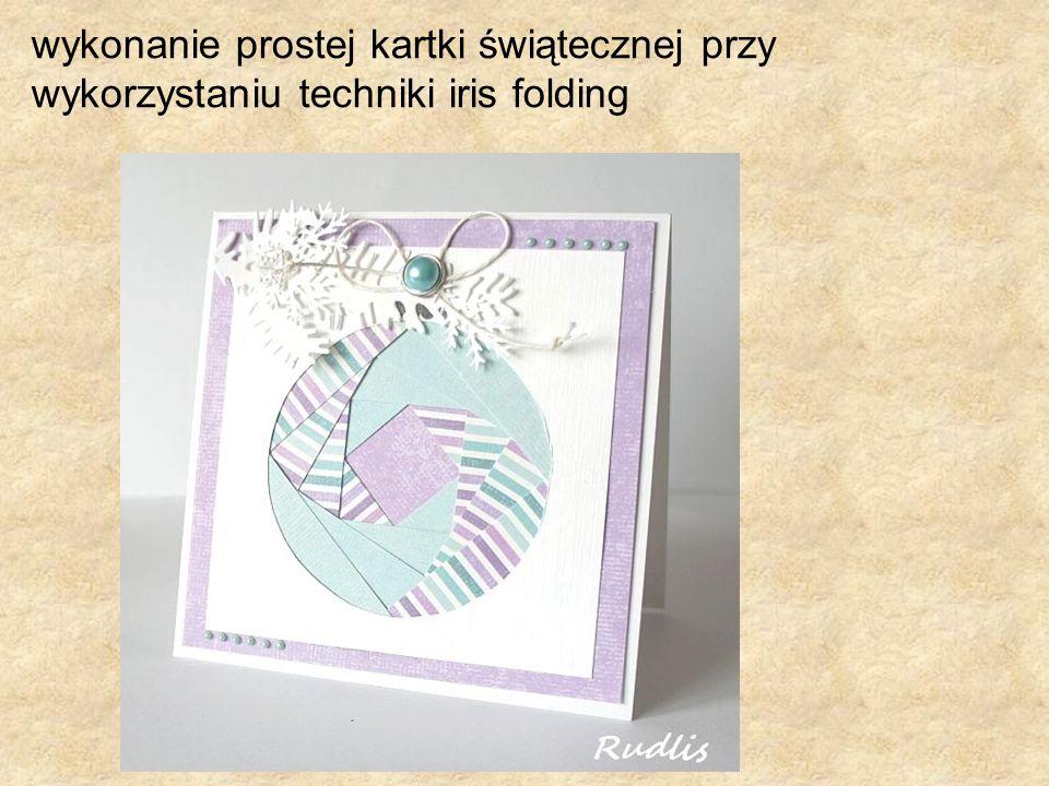 wykonanie prostej kartki świątecznej przy wykorzystaniu techniki iris folding