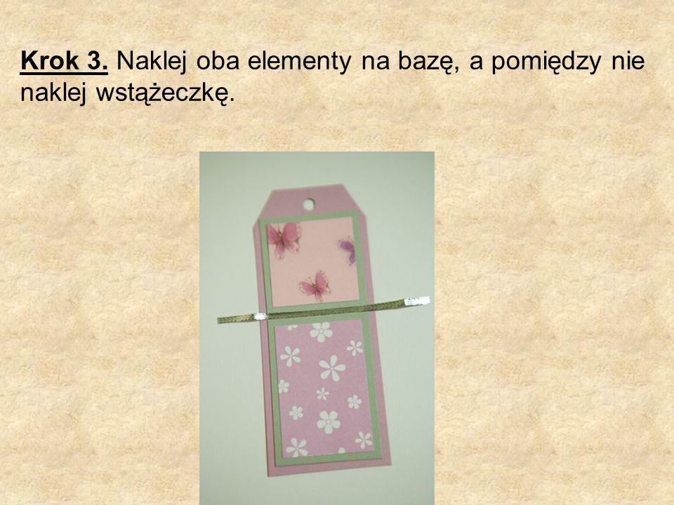 Krok 3. Naklej oba elementy na bazę, a pomiędzy nie naklej wstążeczkę.