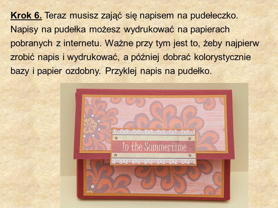 Krok 6. Teraz musisz zająć się napisem na pudełeczko. Napisy na pudełka możesz wydrukować na papierach pobranych z internetu. Ważne przy tym jest to,