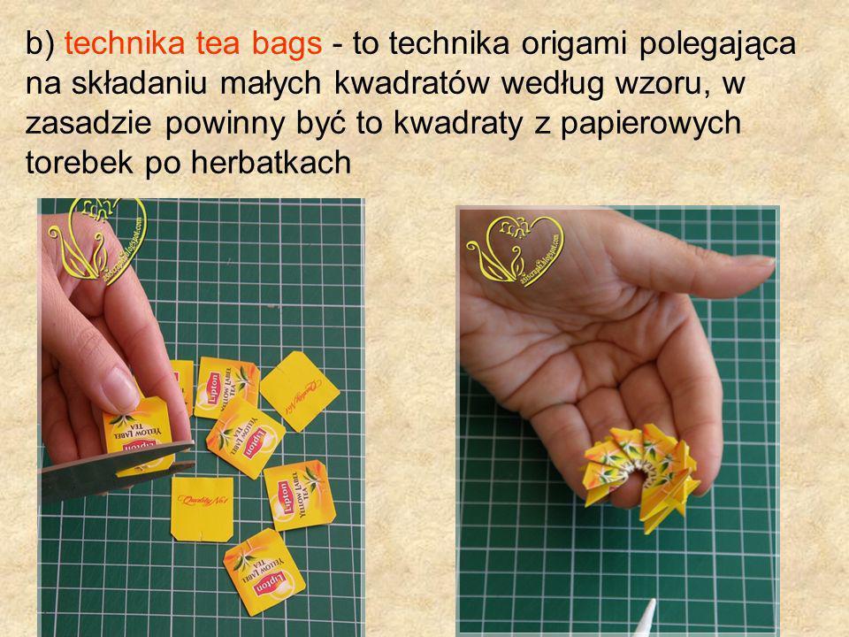 b) technika tea bags - to technika origami polegająca na składaniu małych kwadratów według wzoru, w zasadzie powinny być to kwadraty z papierowych tor