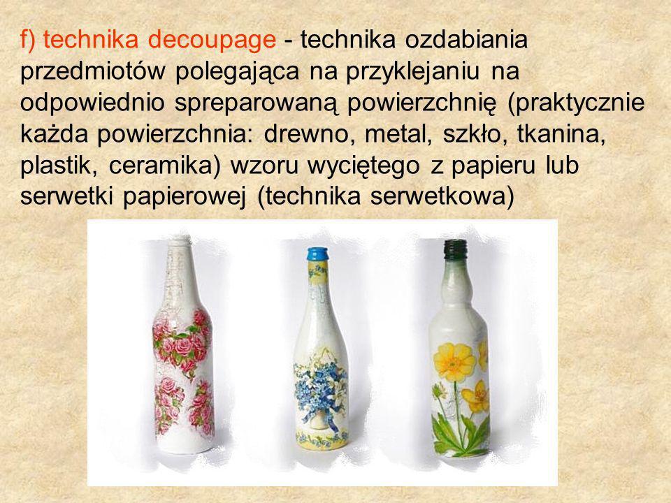 g) papierowa wiklina - technika, dzięki której ze zwykłych, codziennych gazet, stworzyć można eleganckie i efektowne koszyki lub ozdoby, łudząco podobne do tradycyjnych wiklinowych.