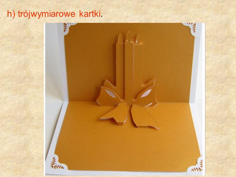 h) trójwymiarowe kartki.