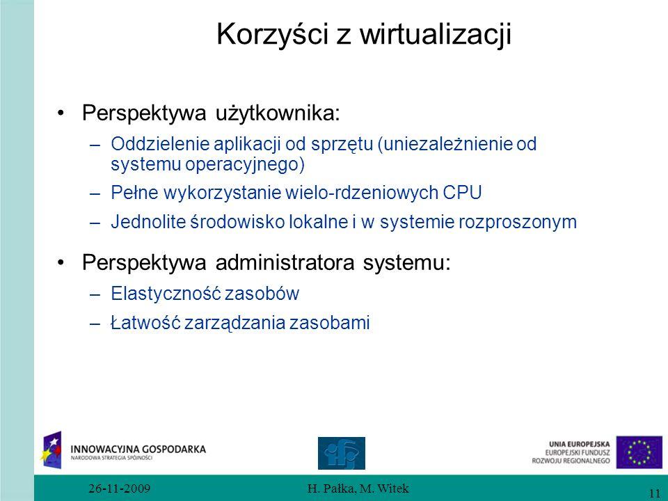 26-11-2009H. Pałka, M. Witek 11 Korzyści z wirtualizacji Perspektywa użytkownika: –Oddzielenie aplikacji od sprzętu (uniezależnienie od systemu operac