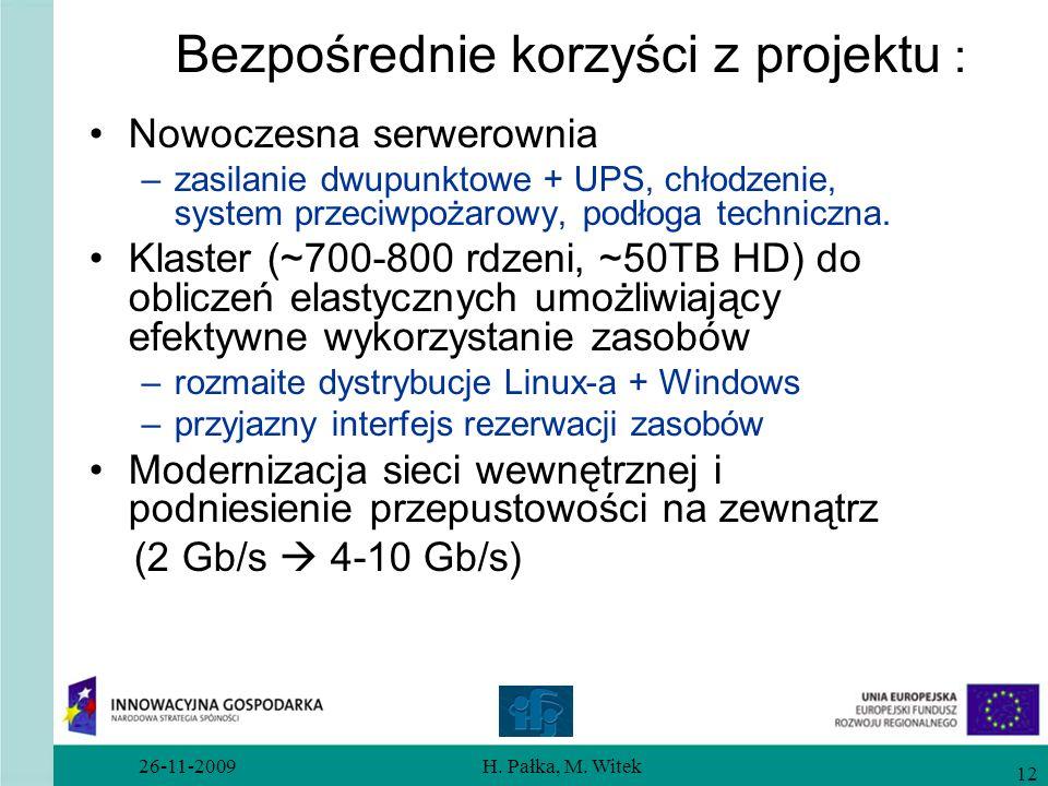 26-11-2009H. Pałka, M. Witek 12 Bezpośrednie korzyści z projektu : Nowoczesna serwerownia –zasilanie dwupunktowe + UPS, chłodzenie, system przeciwpoża