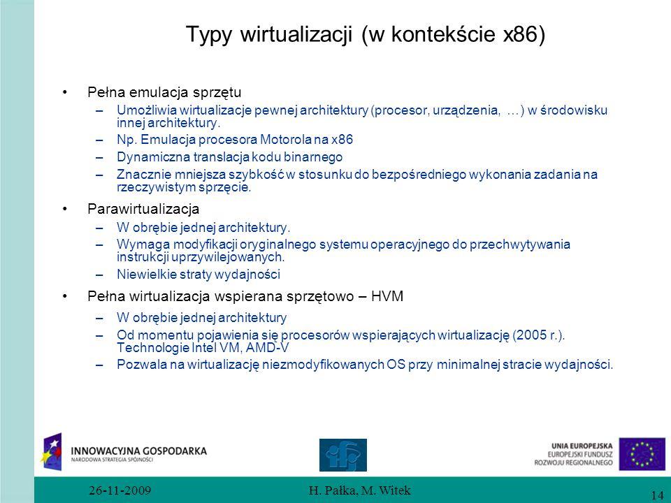 26-11-2009H. Pałka, M. Witek 14 Typy wirtualizacji (w kontekście x86) Pełna emulacja sprzętu –Umożliwia wirtualizacje pewnej architektury (procesor, u