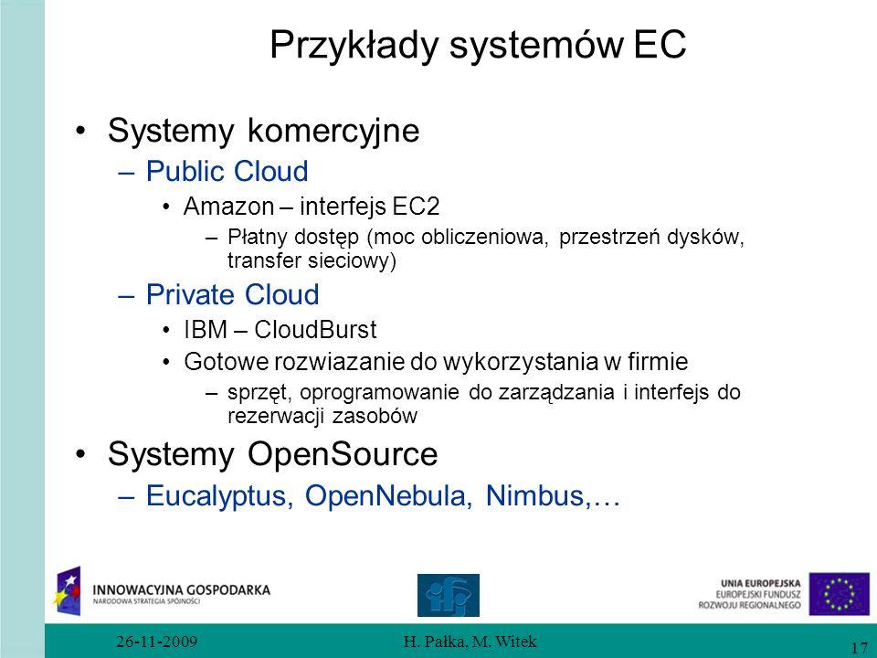 26-11-2009H. Pałka, M. Witek 17 Przykłady systemów EC Systemy komercyjne –Public Cloud Amazon – interfejs EC2 –Płatny dostęp (moc obliczeniowa, przest