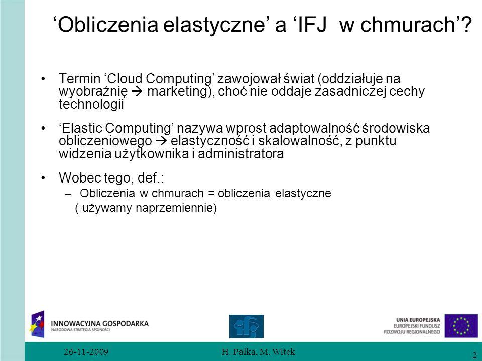 26-11-2009H. Pałka, M. Witek 2 Termin Cloud Computing zawojował świat (oddziałuje na wyobraźnię marketing), choć nie oddaje zasadniczej cechy technolo