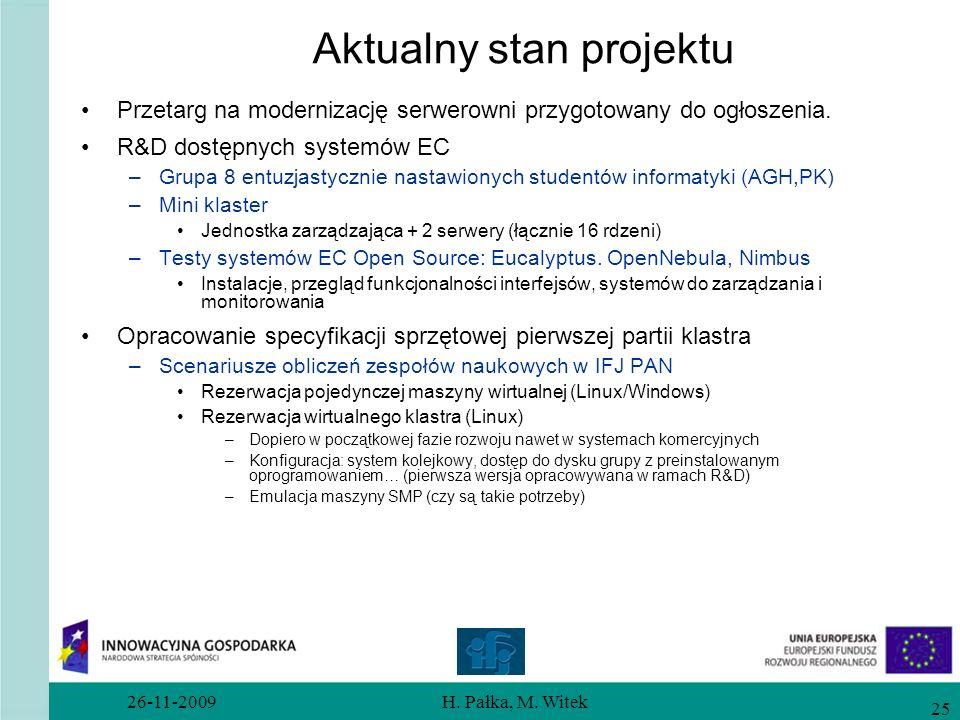 26-11-2009H. Pałka, M. Witek 25 Aktualny stan projektu Przetarg na modernizację serwerowni przygotowany do ogłoszenia. R&D dostępnych systemów EC –Gru