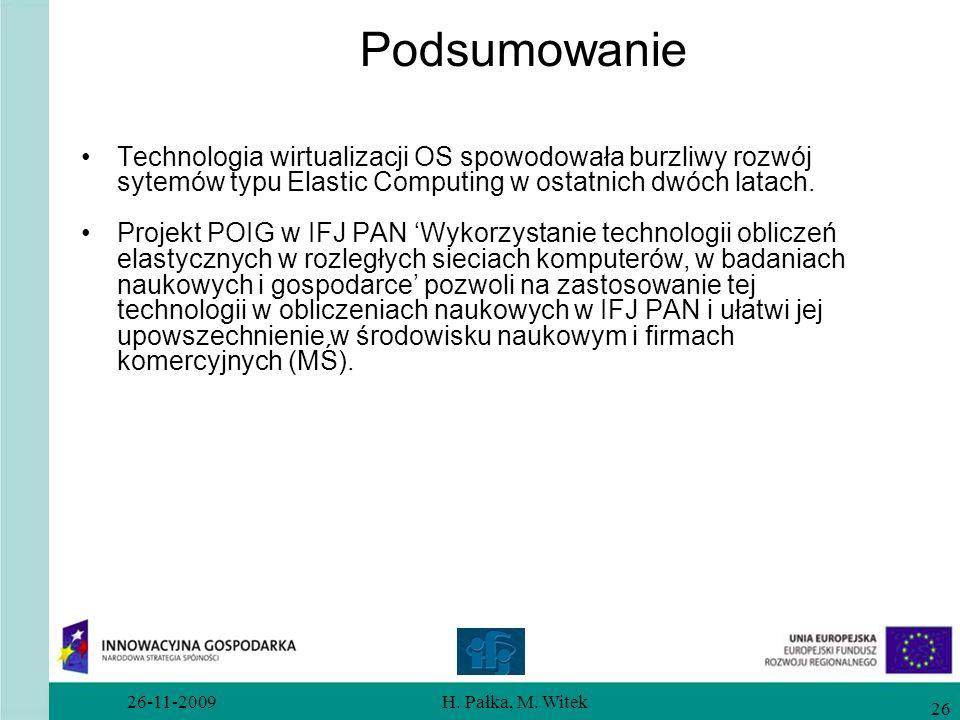 26-11-2009H. Pałka, M. Witek 26 Podsumowanie Technologia wirtualizacji OS spowodowała burzliwy rozwój sytemów typu Elastic Computing w ostatnich dwóch