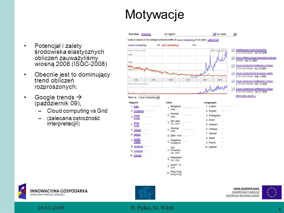 26-11-2009H. Pałka, M. Witek 5 Motywacje Potencjał i zalety środowiska elastycznych obliczeń zauważyliśmy wiosną 2008 (ISGC-2008) Obecnie jest to domi