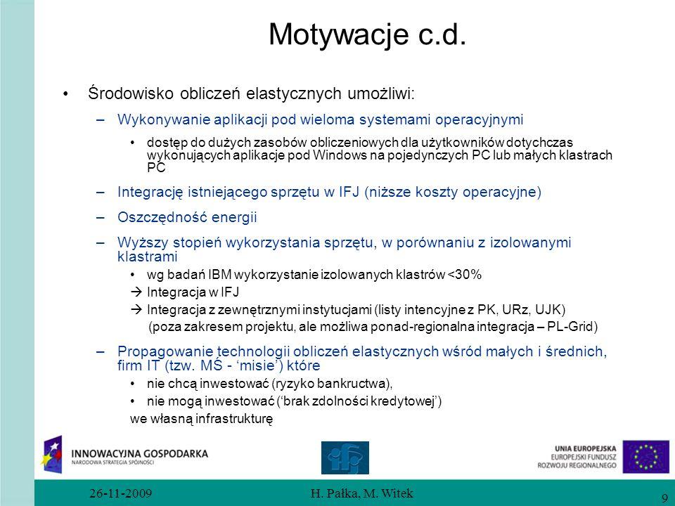 26-11-2009H. Pałka, M. Witek 9 Motywacje c.d. Środowisko obliczeń elastycznych umożliwi: –Wykonywanie aplikacji pod wieloma systemami operacyjnymi dos