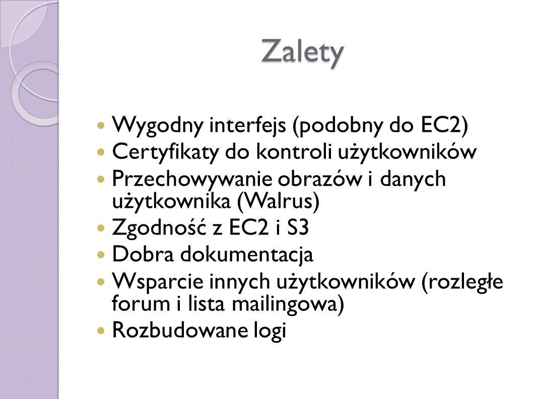 Zalety Wygodny interfejs (podobny do EC2) Certyfikaty do kontroli użytkowników Przechowywanie obrazów i danych użytkownika (Walrus) Zgodność z EC2 i S3 Dobra dokumentacja Wsparcie innych użytkowników (rozległe forum i lista mailingowa) Rozbudowane logi