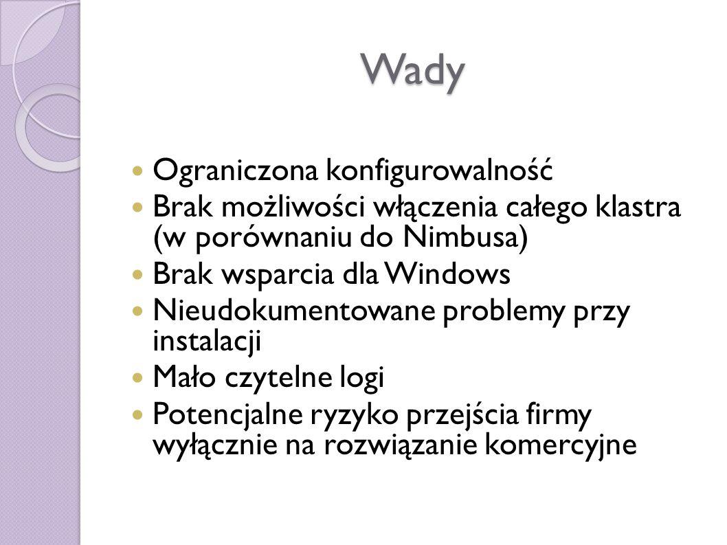 Wady Ograniczona konfigurowalność Brak możliwości włączenia całego klastra (w porównaniu do Nimbusa) Brak wsparcia dla Windows Nieudokumentowane problemy przy instalacji Mało czytelne logi Potencjalne ryzyko przejścia firmy wyłącznie na rozwiązanie komercyjne