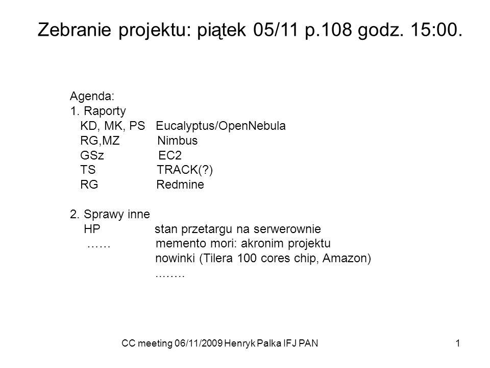 CC meeting 06/11/2009 Henryk Palka IFJ PAN 1 Agenda: 1.