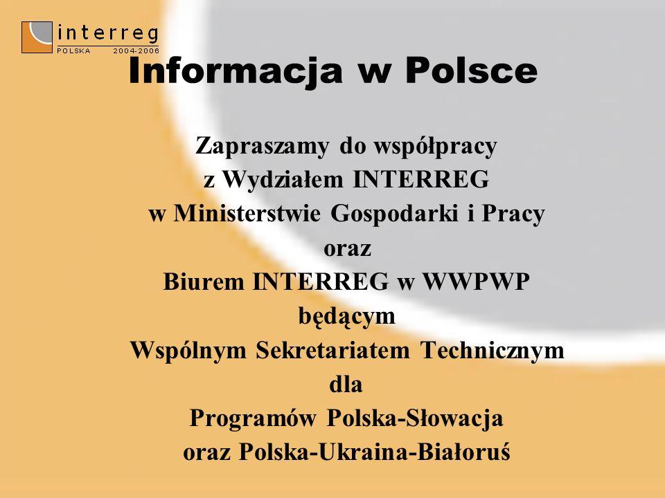 Informacja w Polsce Zapraszamy do współpracy z Wydziałem INTERREG w Ministerstwie Gospodarki i Pracy oraz Biurem INTERREG w WWPWP będącym Wspólnym Sekretariatem Technicznym dla Programów Polska-Słowacja oraz Polska-Ukraina-Białoruś