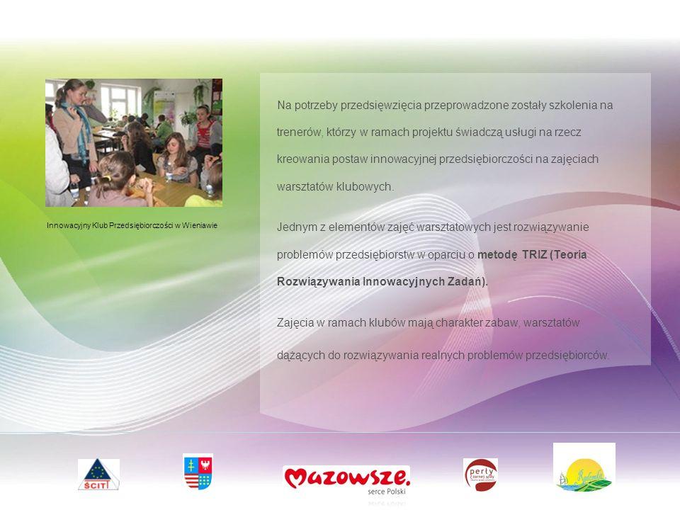 Innowacyjny Klub Przedsiębiorczości w Wieniawie Na potrzeby przedsięwzięcia przeprowadzone zostały szkolenia na trenerów, którzy w ramach projektu świadczą usługi na rzecz kreowania postaw innowacyjnej przedsiębiorczości na zajęciach warsztatów klubowych.