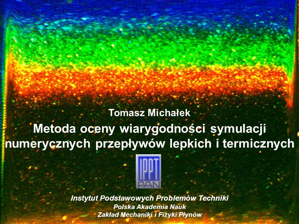 Tomasz Michałek Instytut Podstawowych Problemów Techniki Polska Akademia Nauk Zakład Mechaniki i Fizyki Płynów Metoda oceny wiarygodności symulacji nu