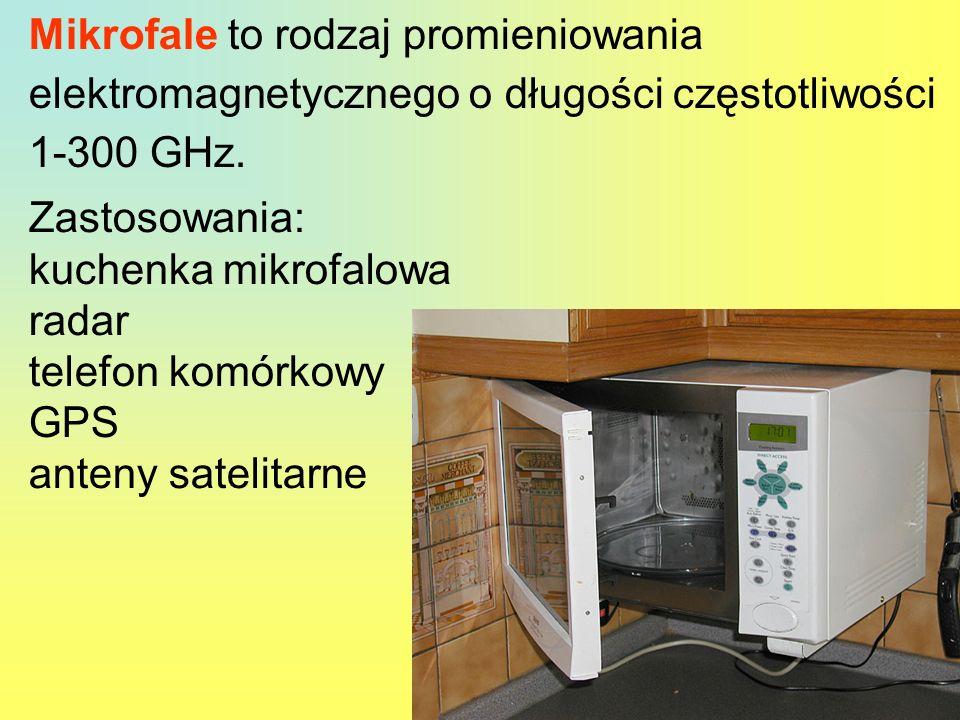 Mikrofale to rodzaj promieniowania elektromagnetycznego o długości częstotliwości 1-300 GHz. Zastosowania: kuchenka mikrofalowa radar telefon komórkow