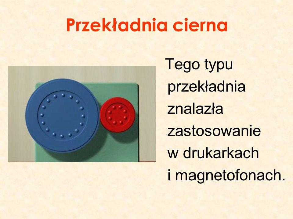 Przekładnia cierna Tego typu przekładnia znalazła zastosowanie w drukarkach i magnetofonach.
