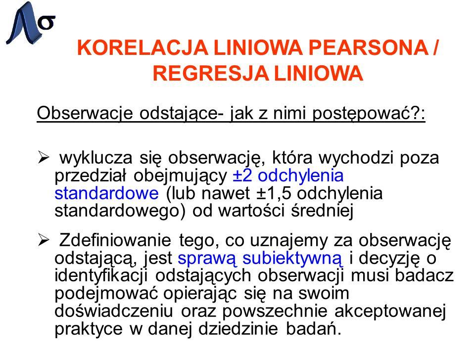 KORELACJA LINIOWA PEARSONA / REGRESJA LINIOWA Obserwacje odstające- jak z nimi postępować?: wyklucza się obserwację, która wychodzi poza przedział obe