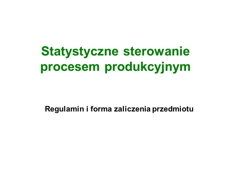 Statystyczne sterowanie procesem produkcyjnym Regulamin i forma zaliczenia przedmiotu