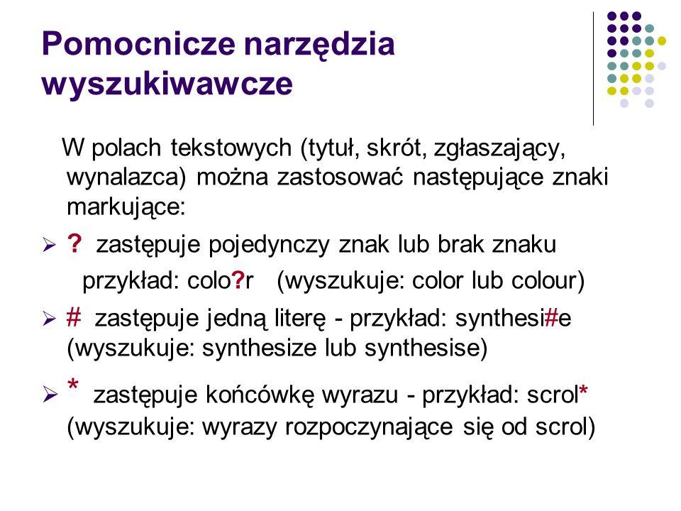 Pomocnicze narzędzia wyszukiwawcze W polach tekstowych (tytuł, skrót, zgłaszający, wynalazca) można zastosować następujące znaki markujące: .