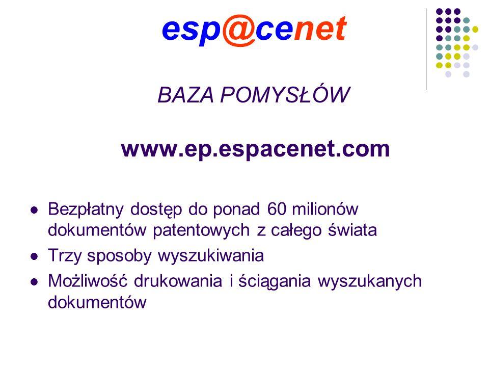 esp@cenet BAZA POMYSŁÓW www.ep.espacenet.com Bezpłatny dostęp do ponad 60 milionów dokumentów patentowych z całego świata Trzy sposoby wyszukiwania Możliwość drukowania i ściągania wyszukanych dokumentów