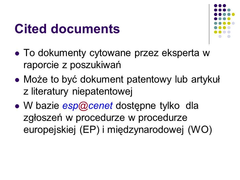 Cited documents To dokumenty cytowane przez eksperta w raporcie z poszukiwań Może to być dokument patentowy lub artykuł z literatury niepatentowej W bazie esp@cenet dostępne tylko dla zgłoszeń w procedurze w procedurze europejskiej (EP) i międzynarodowej (WO)