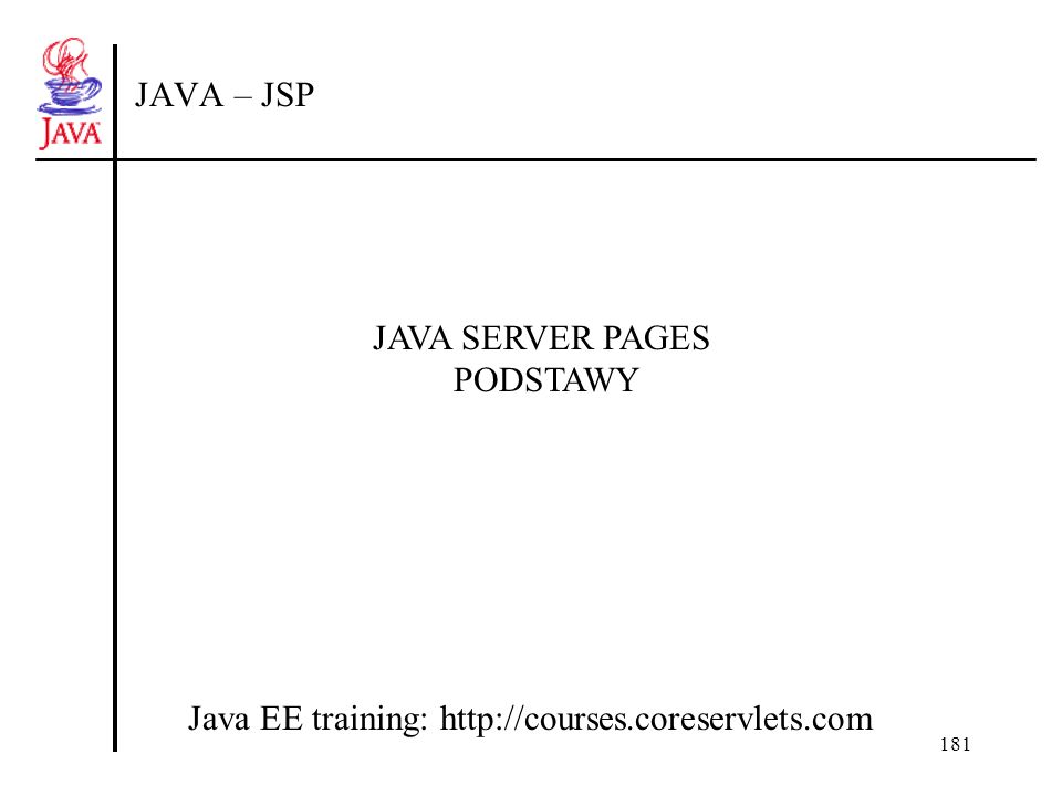 181 JAVA – JSP Java EE training: http://courses.coreservlets.com JAVA SERVER PAGES PODSTAWY