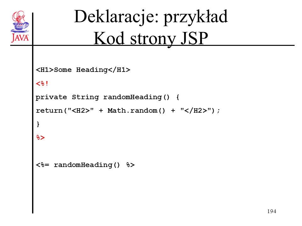 194 Deklaracje: przykład Kod strony JSP Some Heading <%! private String randomHeading() { return(